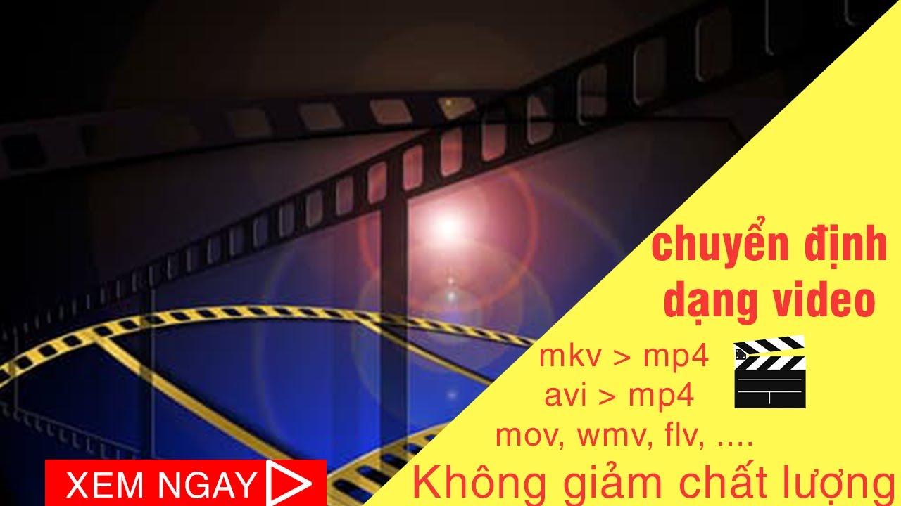 Hướng dẫn cách đổi đuôi video từ MKV sang MP4……