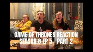 GAME OF THRONES SEASON 8 EP 5 REACTION - PART 2
