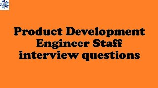 Product Development Engineer Staff interview questions