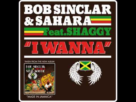 Bob Sinclar & Sahara featShaggy  I Wanna