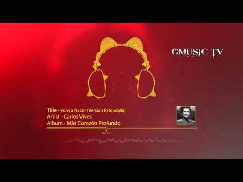 Carlos Vives - Volver A Nacer (Version Extendida) - Audio HD