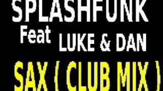 Splashfunk feat Luke & Dan - sax ( club mix ) sfr recording
