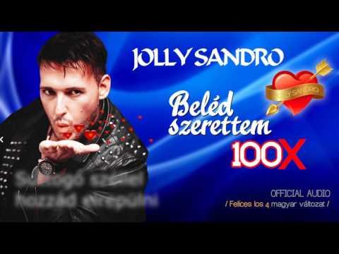 Jolly Sandro 💘 Beléd szerettem 100✖ (Official Audio 2017) [Felices los 4. Magyar verzio] mp3 letöltés