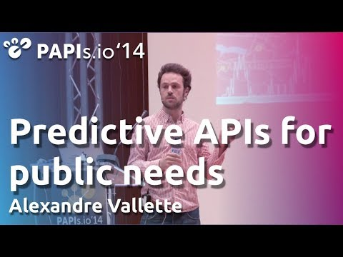 Predictive APIs for public needs - Alexandre Vallette - PAPIs.io '14