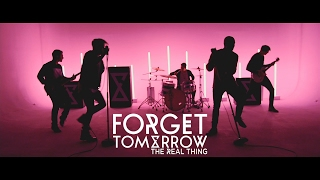 Forget Tomorrow  - The Real Thing (Official Music Video)