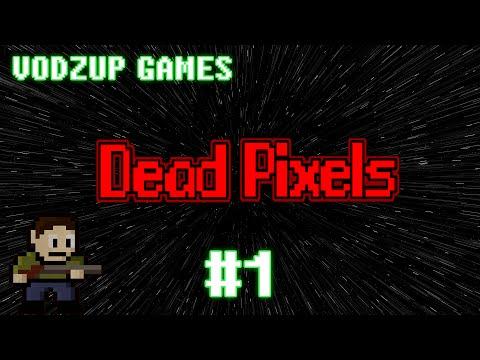 Dead Pixels Part 1 - Vodzup Games  