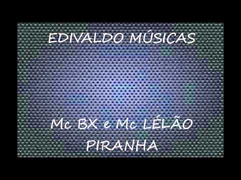 MC BX e MC LÉLÃO - PIRANHA (LANÇAMENTO 2014)