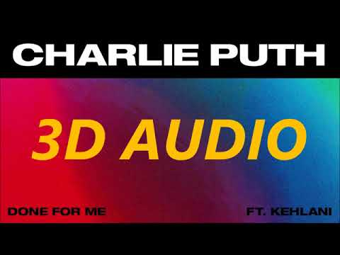 Charlie Puth (3D AUDIO) - Done For Me (feat. Kehlani) [wear HEADPHONES!]