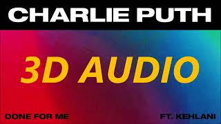 Video Charlie Puth (3D AUDIO) - Done For Me (feat. Kehlani) [wear HEADPHONES!] download MP3, 3GP, MP4, WEBM, AVI, FLV Juni 2018