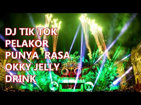 DJ TIK TOK PELAKOR PUNYA RASA OKKY JELLY DRINK FULL 1 JAM NONSTOP