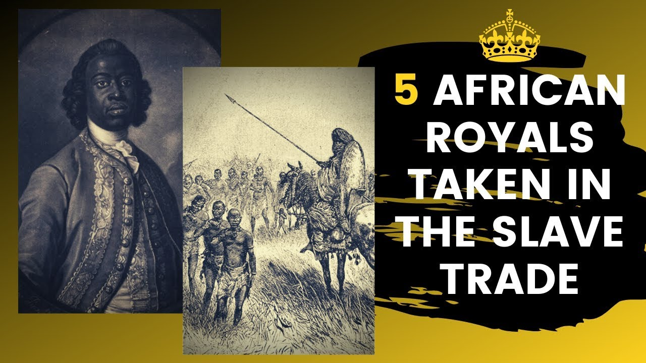 5 African Royals That Were Taken In The Atlantic Slave Trade