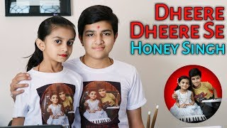 Dheere Dheere Se ( Honey Singh ) - By Charmy & Prince