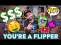 You're a Funko Pop FLIPPER! 🤑💰