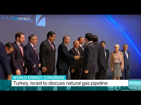 World Energy Congress: Turkey and Israel to discuss natural gas pipeline