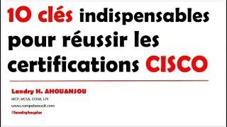 Certification CISCO :  10 clés indispensables à connaître pour réussir ses examens (CCNA-CCNP-CCIE)