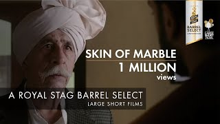 SKIN OF MARBLE I NASEERUDDIN SHAH I PANKUJ PARASHAR I ROYAL STAG BARREL SELECT LARGE SHORT FILMS