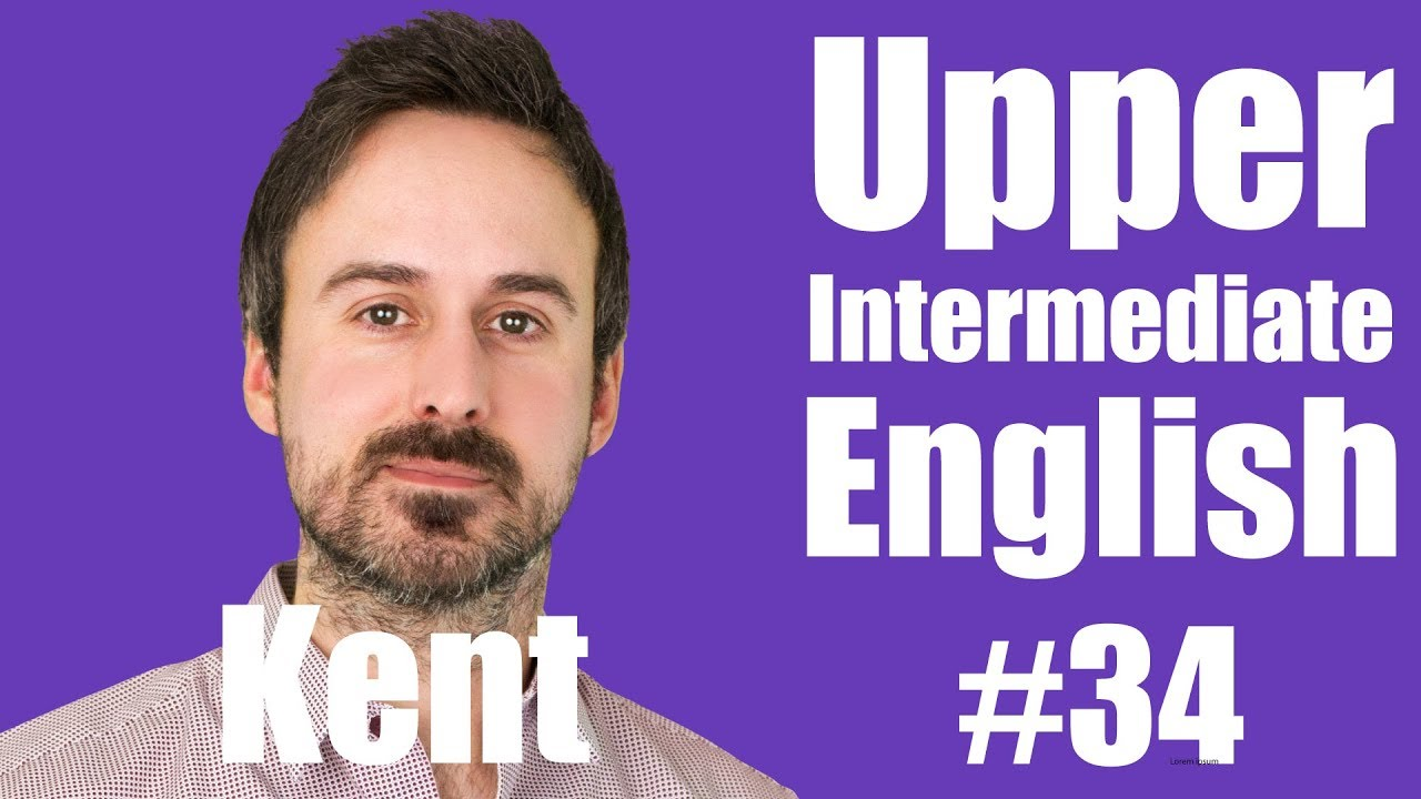 Upper Intermediate English with Kent #34 - Kent