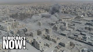"""A """"Death Trap"""" in Raqqa: Amnesty Finds U.S.-Led Coalition Killed More Than 1,600 Syrian Civilians"""