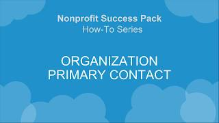 NPSP How-To Series: Organizational Primary Contact