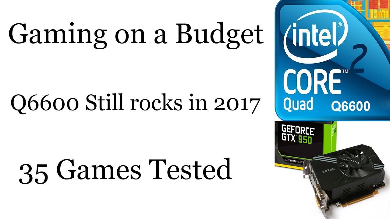 Core 2 Quad Q66003ghz Gtx 950 Gaming Benchmark 35 Games Tested Intel Q6600