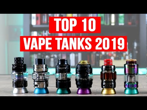 TOP 10 BEST VAPE TANKS FOR 2019 [OVER 150 VAPE TANKS TESTED!]