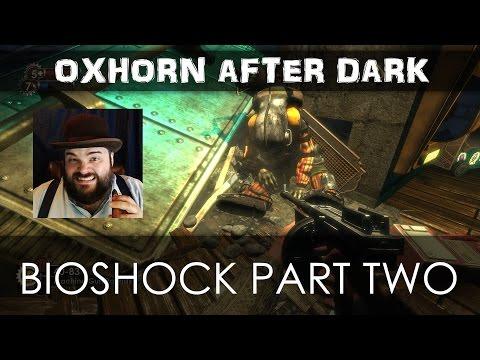 Oxhorn After Dark - Bioshock Part 2