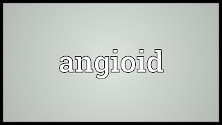 Angioid Meaning