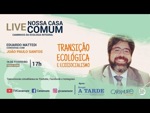 João Paulo Santos em: Transição Ecológica e Ecossocialismo - Direito, Economia e Meio Ambiente