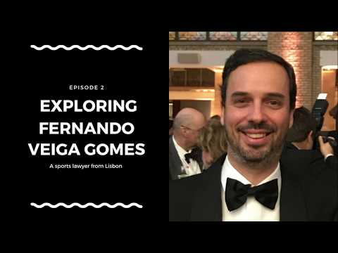Exploring Fernando Veiga Gomes. A Sports lawyer from Lisbon.