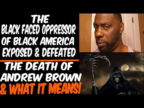 THE BLACK FACED OPPRESSOR OF BLACK AMERICA EXPOSED & DEFEATED: THE DEATH OF ANDREW BROWN THE MEA