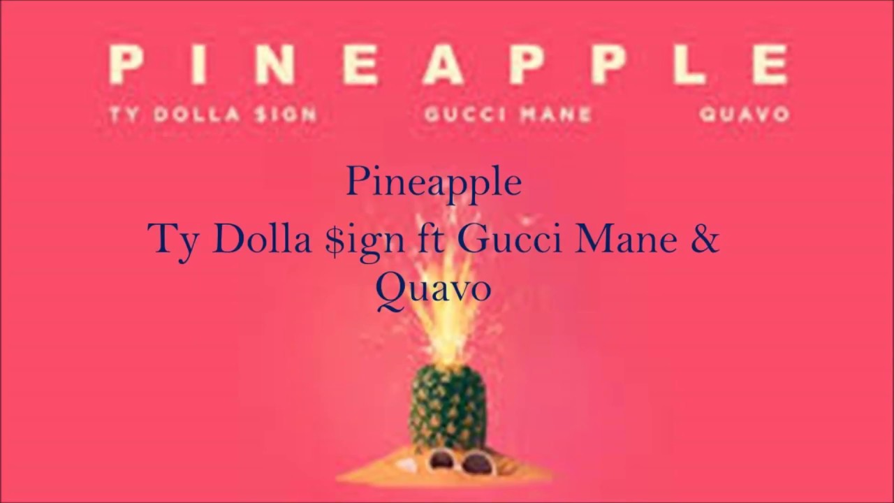 7a606e37f296 Ty Dolla Sign ft Gucci Mane & Quavo- Pineapple Lyrics (Explicit ...