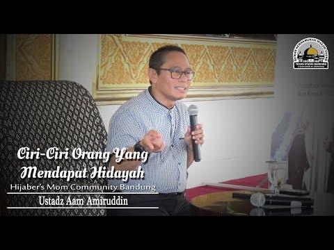 Ciri-Ciri Orang Yang Mendapat Hidayah (HMC Bandung) - Ustadz Aam Amiruddin