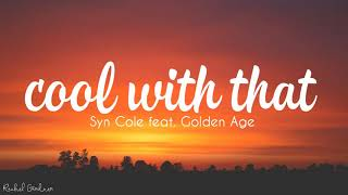 Syn Cole - Cool With That  (Feat Golden Age)