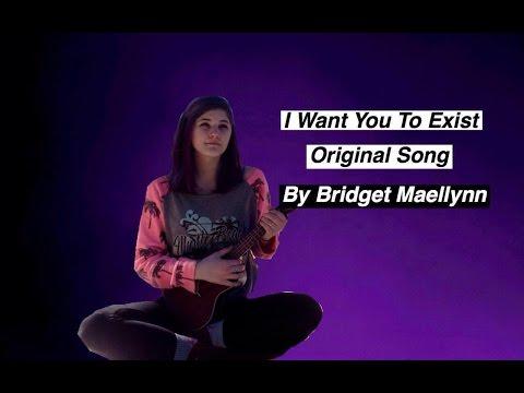 I Want You To Exist ~ Original Song By Bridget Maellynn