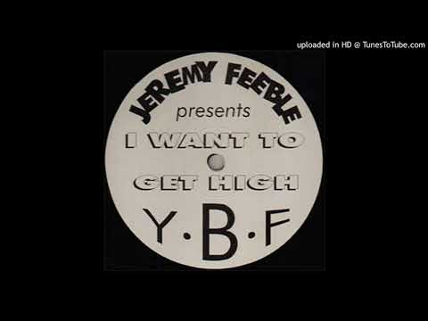 Jeremy Feeble - I Want To Get High