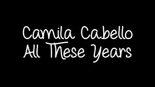Camila Cabello - All These Years Lyrics