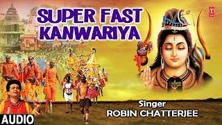 Super Fast Kanwariya I ROBIN CHATTERJEE I New Latest Kanwar Devotional Song