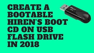 Create A Bootable Hiren's Boot CD on USB Flash Drive (2018)
