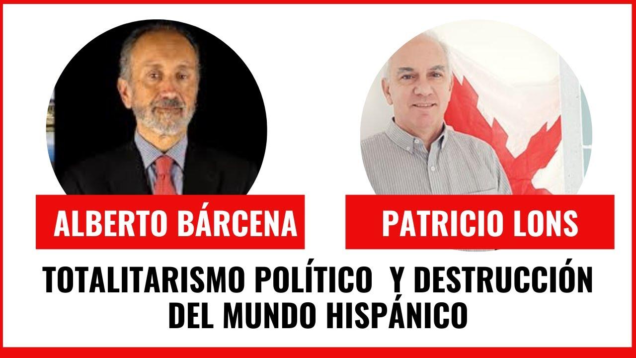 Totalitarismo Político  y Destrucción del Mundo Hispánico.  Alberto Bárcena y Patricio Lons
