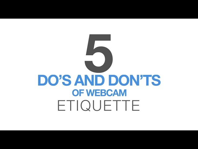 5 DO'S AND DON'TS OF WEBCAM ETIQUETTE