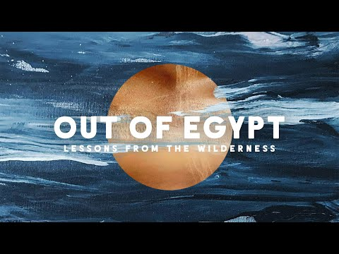 Out Of Egypt: Lessons From The Wilderness // Pastor Lee Cummings