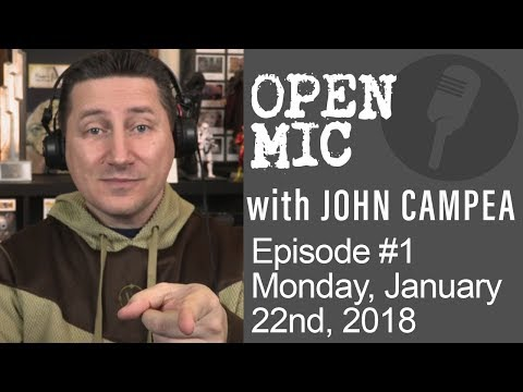 OPEN MIC with John Campea - Ep 1 - Monday Jan 22nd 2018