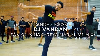 DJ Vandan Lean On x Nakhreya Mari Live Mix Shivani Bhagwan Choreography DanceOn Class
