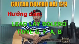 GUITAR BOLERO BÀI 129: Hướng dẫn sử dụng LEAD LÁY BOLERO tone SOL TRƯỞNG, FA TRƯỞNG, LA TRƯỞNG ...