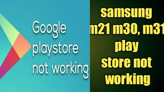 samsung galaxy m21, m30, m31 play store not working problem solved