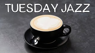 Tuesday JAZZ - Chill Out Jazz Music: Relaxing JAZZ Playlist