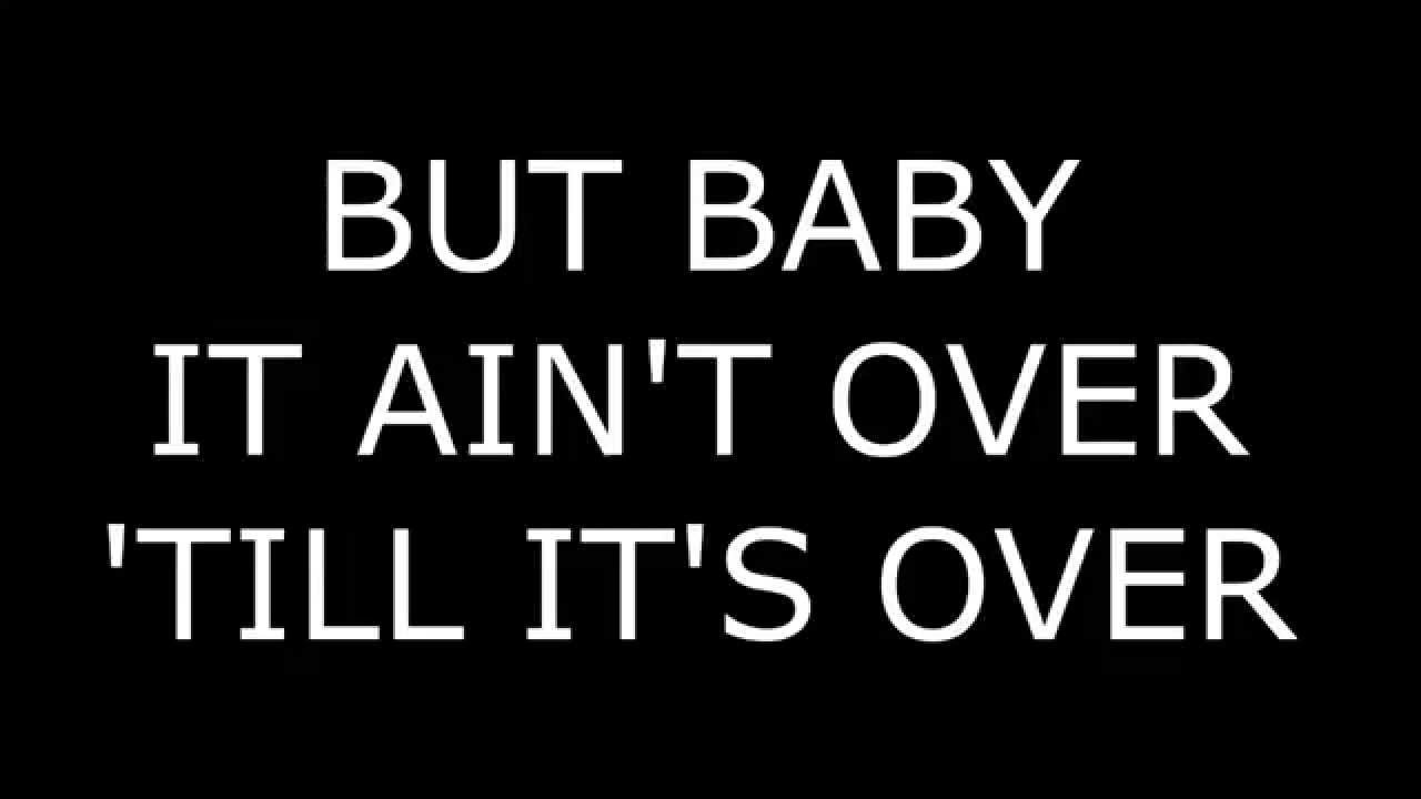 IT AIN'T OVER 'TILL IT'S OVER - LYRICS- 5 TIMES - LENNY KRAVITZ