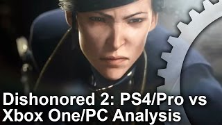 Dishonored 2: PS4/Pro/Xbox One/PC Graphics Comparison + Analysis