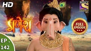 Vighnaharta Ganesh - Ep 142 - Full Episode - 9th March, 2018