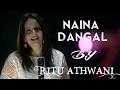 Naina-Dangal   Aamir Khan   Arijit Singh   Pritam   Amitabh Bhattacharya   cover by Ritu Athwani